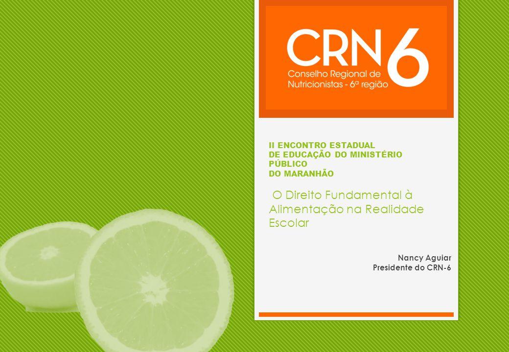 II ENCONTRO ESTADUAL DE EDUCAÇÃO DO MINISTÉRIO PÚBLICO DO MARANHÃO O Direito Fundamental à Alimentação na Realidade Escolar Nancy Aguiar Presidente do