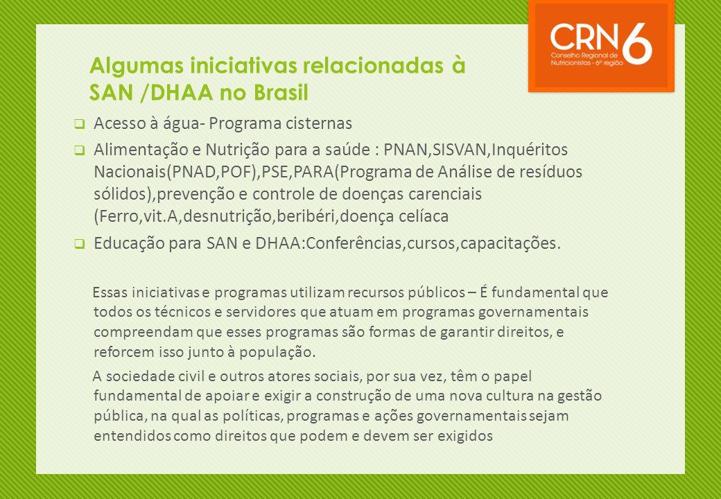 Algumas iniciativas relacionadas à SAN /DHAA no Brasil  Acesso à água- Programa cisternas  Alimentação e Nutrição para a saúde : PNAN,SISVAN,Inquéri