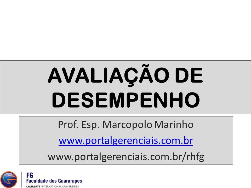 AVALIAÇÃO DE DESEMPENHO Prof. Esp. Marcopolo Marinho www.portalgerenciais.com.br www.portalgerenciais.com.br/rhfg