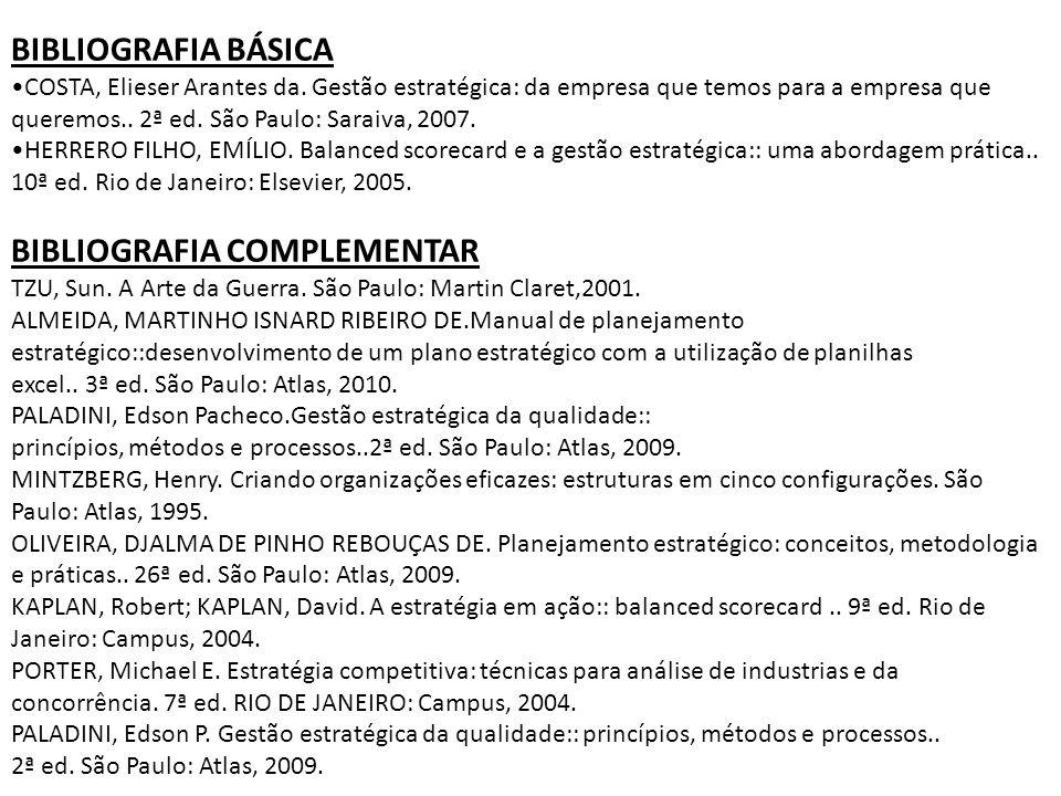 BIBLIOGRAFIA BÁSICA •COSTA, Elieser Arantes da. Gestão estratégica: da empresa que temos para a empresa que queremos.. 2ª ed. São Paulo: Saraiva, 2007