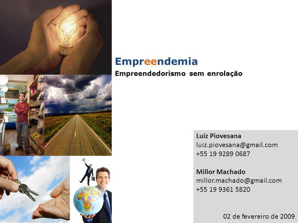 Luiz Piovesana luiz.piovesana@gmail.com +55 19 9289 0687 Millor Machado millor.machado@gmail.com +55 19 9361 5820 02 de fevereiro de 2009 Empreendemia