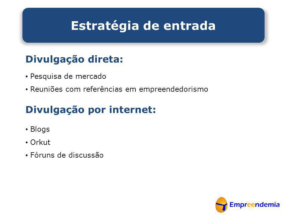 Divulgação direta: • Pesquisa de mercado • Reuniões com referências em empreendedorismo Divulgação por internet: • Blogs • Orkut • Fóruns de discussão