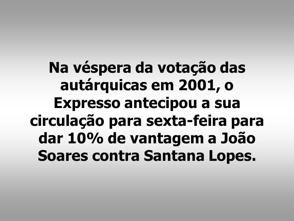 Na véspera da votação das autárquicas em 2001, o Expresso antecipou a sua circulação para sexta-feira para dar 10% de vantagem a João Soares contra Santana Lopes.