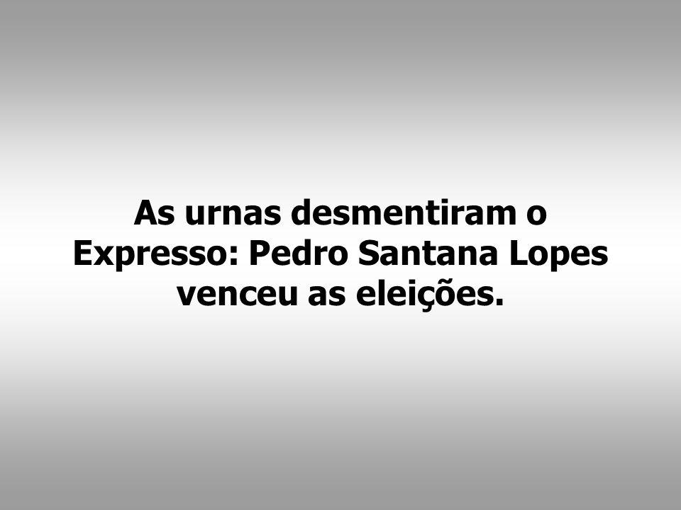 As urnas desmentiram o Expresso: Pedro Santana Lopes venceu as eleições.