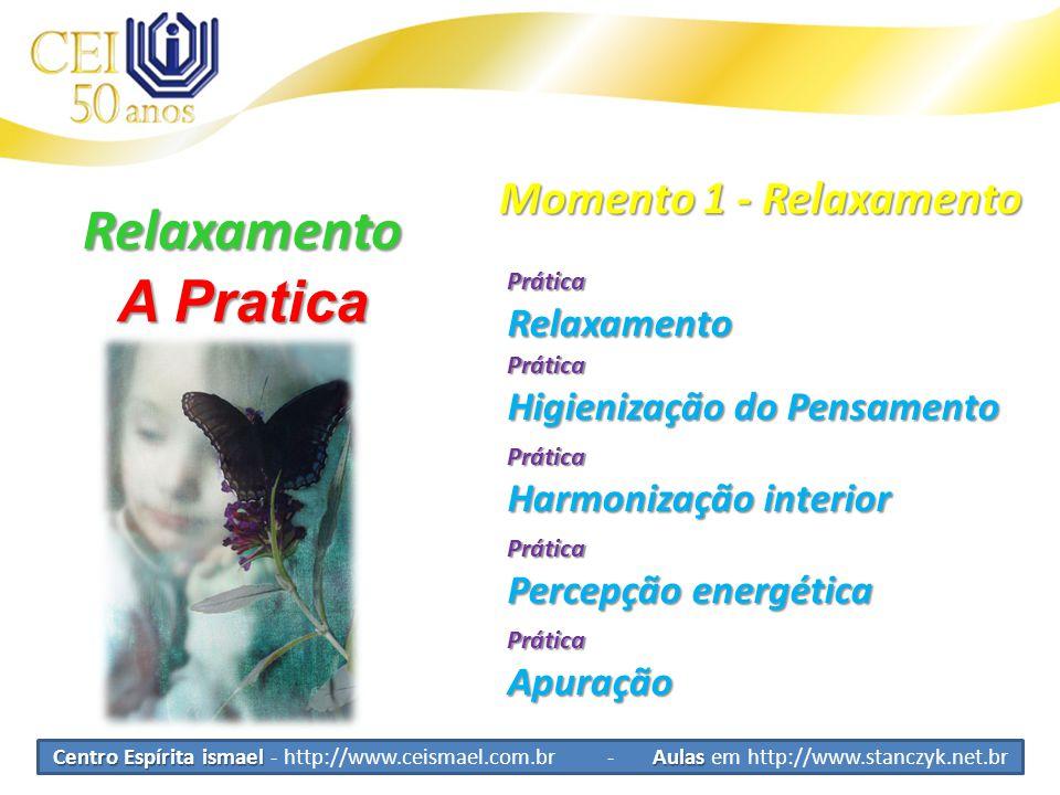 Relaxamento A Pratica Momento 1 - Relaxamento PráticaRelaxamento Prática Harmonização interior Prática Higienização do Pensamento Prática Percepção energética PráticaApuração