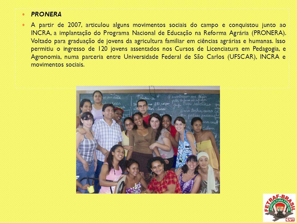  PRONERA  A partir de 2007, articulou alguns movimentos sociais do campo e conquistou junto ao INCRA, a implantação do Programa Nacional de Educação