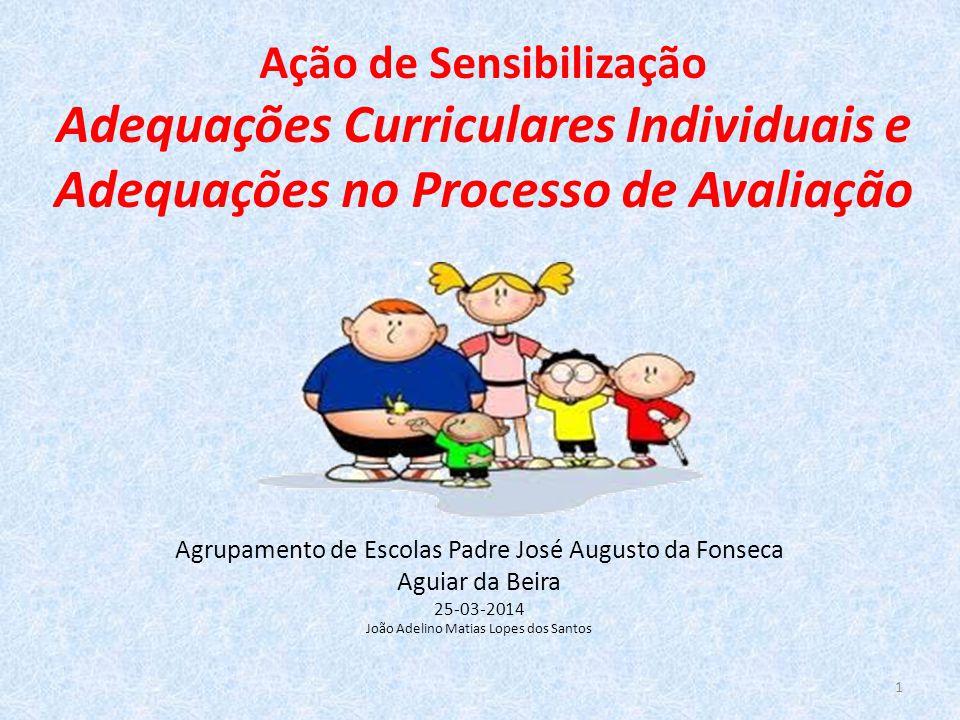 Ação de Sensibilização Adequações Curriculares Individuais e Adequações no Processo de Avaliação Agrupamento de Escolas Padre José Augusto da Fonseca