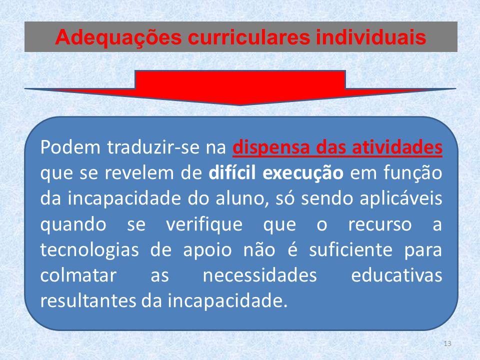 Podem traduzir-se na dispensa das atividades que se revelem de difícil execução em função da incapacidade do aluno, só sendo aplicáveis quando se veri