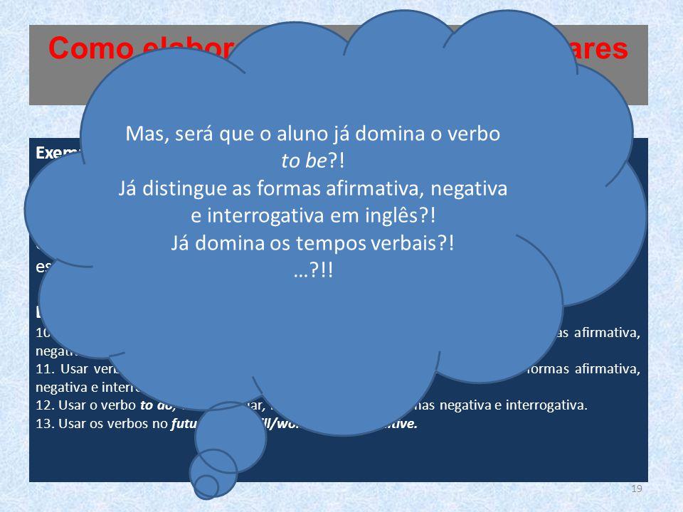 Exemplo de formulação: inglês de 7.º ano de escolaridade Domínio: Léxico e Gramática Objetivo: Compreender formas de organização do léxico e conhecer