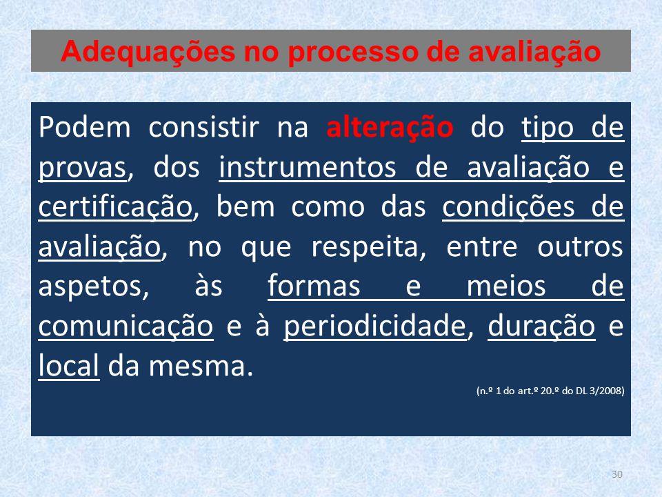 30 Podem consistir na alteração do tipo de provas, dos instrumentos de avaliação e certificação, bem como das condições de avaliação, no que respeita,