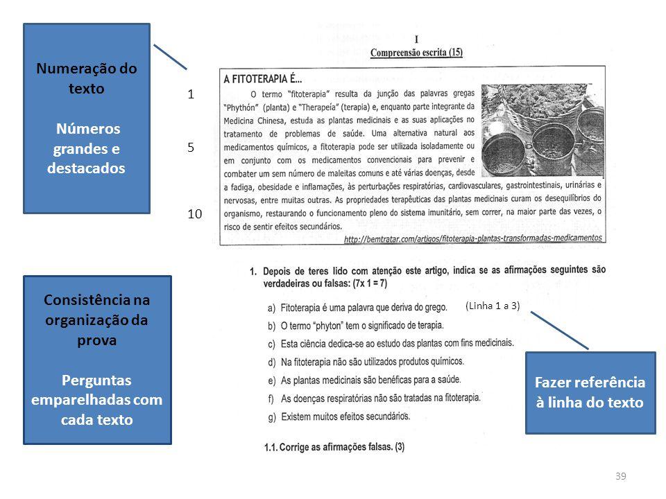 39 Consistência na organização da prova Perguntas emparelhadas com cada texto 1 5 10 (Linha 1 a 3) Fazer referência à linha do texto Numeração do texto Números grandes e destacados