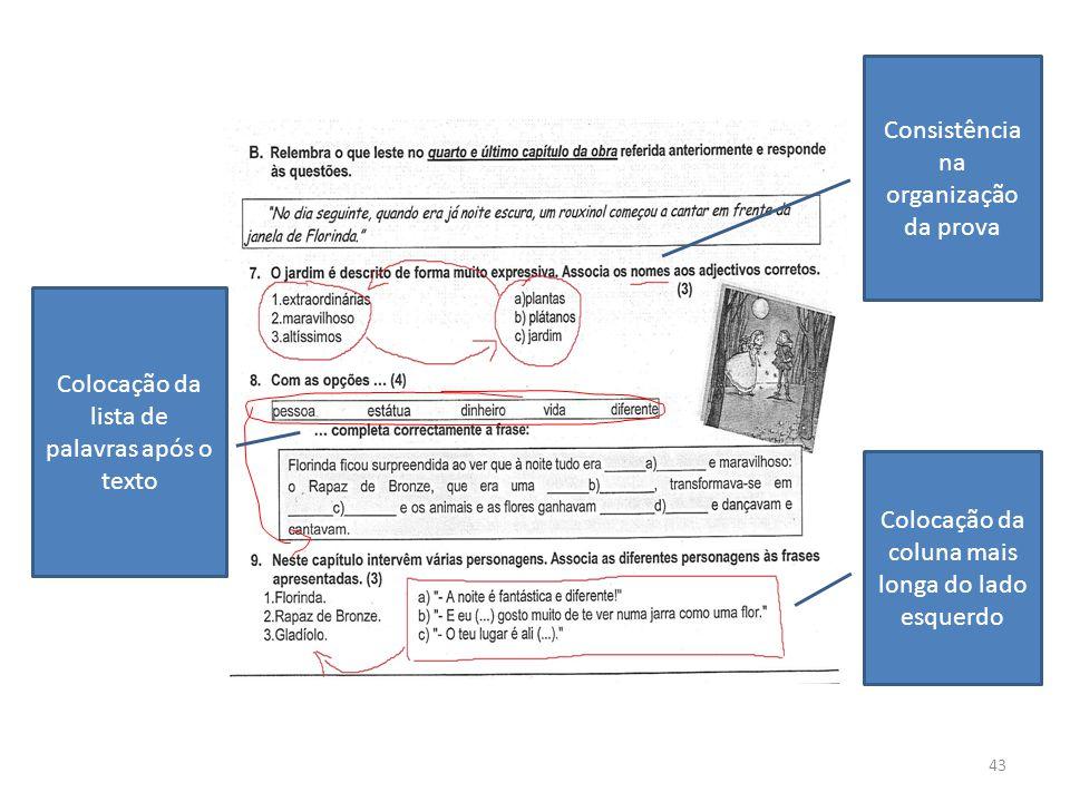 43 Colocação da coluna mais longa do lado esquerdo Consistência na organização da prova Colocação da lista de palavras após o texto