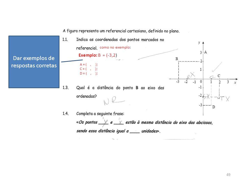 49 como no exemplo: Exemplo: B = (-3,2) A = (, ); C = (, ); D = (, ); Dar exemplos de respostas corretas