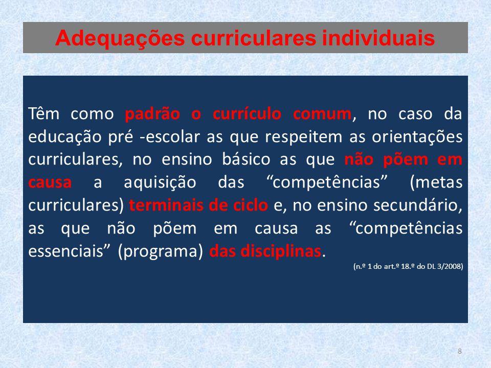 Têm como padrão o currículo comum, no caso da educação pré -escolar as que respeitem as orientações curriculares, no ensino básico as que não põem em causa a aquisição das competências (metas curriculares) terminais de ciclo e, no ensino secundário, as que não põem em causa as competências essenciais (programa) das disciplinas.