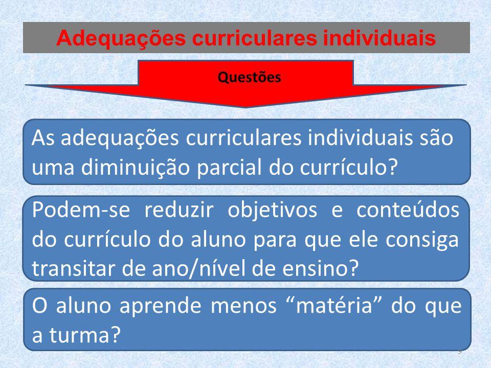 As adequações curriculares individuais são uma diminuição parcial do currículo? Podem-se reduzir objetivos e conteúdos do currículo do aluno para que