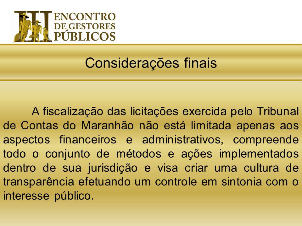 Considerações finais A fiscalização das licitações exercida pelo Tribunal de Contas do Maranhão não está limitada apenas aos aspectos financeiros e ad