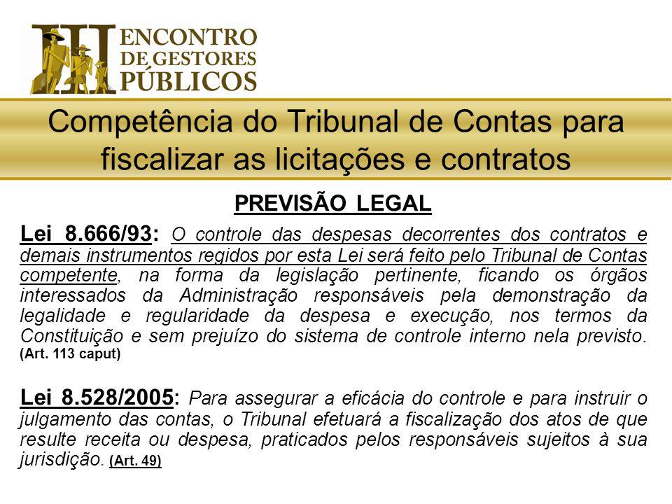 Competência do Tribunal de Contas para fiscalizar as licitações e contratos PREVISÃO LEGAL Lei 8.666/93: O controle das despesas decorrentes dos contr