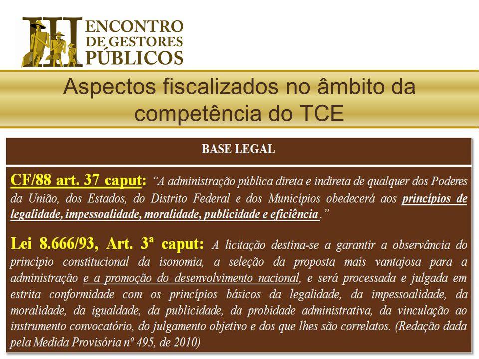 Aspectos fiscalizados no âmbito da competência do TCE PRINCÍPIOS CONSTITUCIONAIS VINCULAÇÃO AO INSTRUMENTO CONVOCATÓRIO MORALIDADE PROBIDADE ADMINISTR