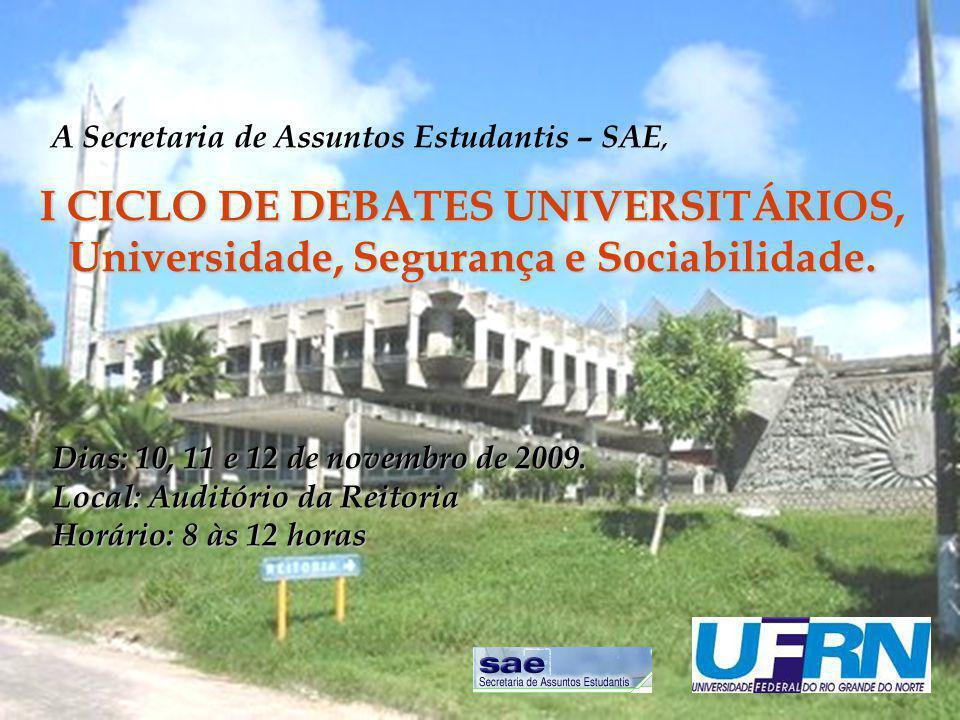 I CICLO DE DEBATES UNIVERSITÁRIOS, Universidade, Segurança e Sociabilidade. Dias: 10, 11 e 12 de novembro de 2009. Local: Auditório da Reitoria Horári
