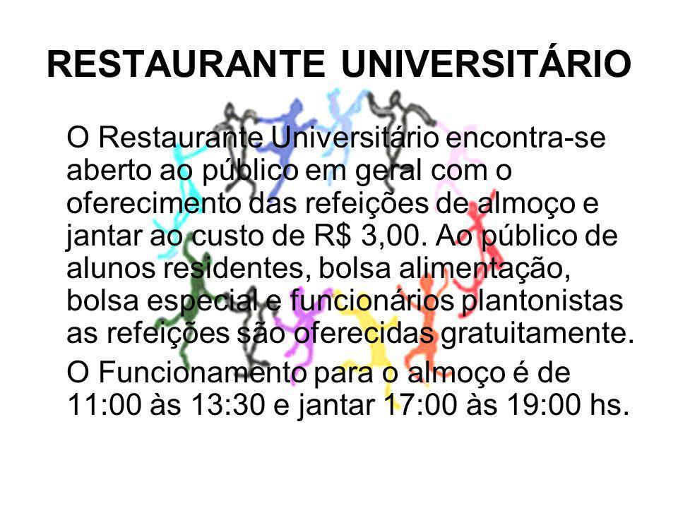 RESTAURANTE UNIVERSITÁRIO O Restaurante Universitário encontra-se aberto ao público em geral com o oferecimento das refeições de almoço e jantar ao custo de R$ 3,00.