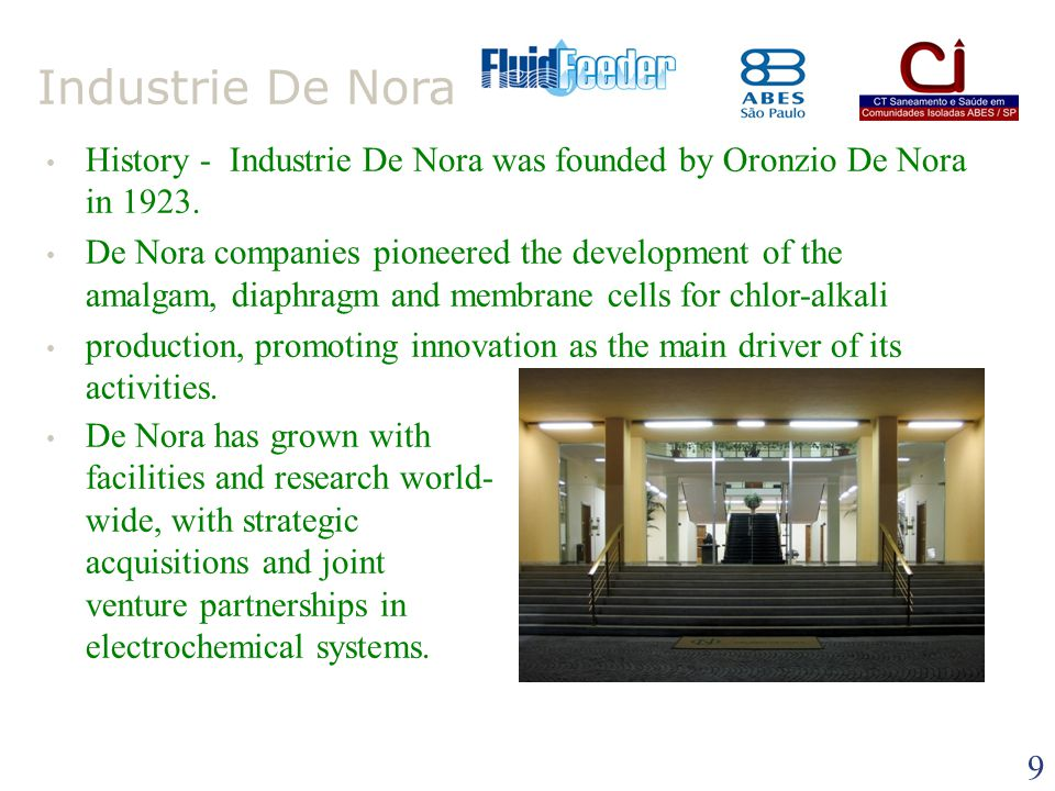 8 De Nora World Leader in Electrochemical Science, Technology and New Markets' Applications INDUSTRIE DE NORA Agosto 2012