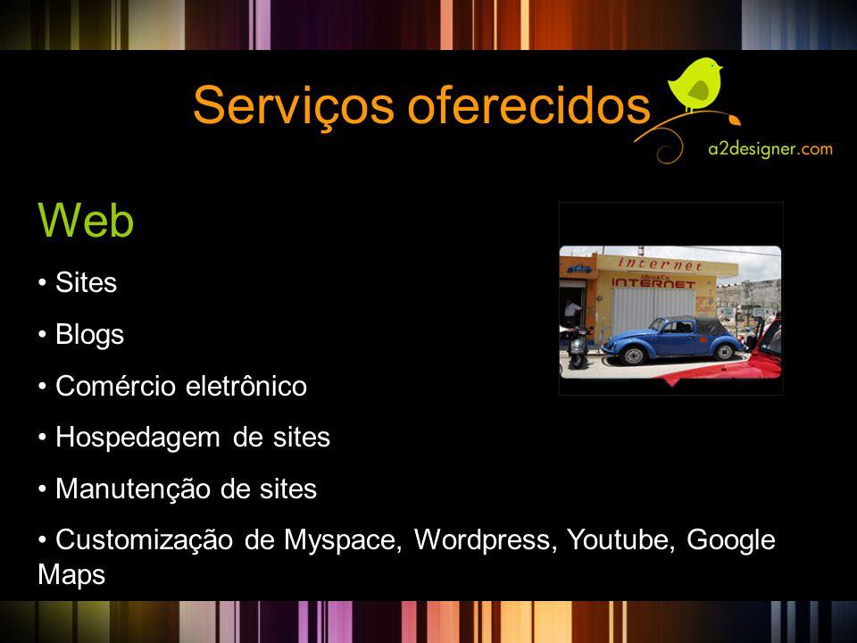 Serviços oferecidos Web • Sites • Blogs • Comércio eletrônico • Hospedagem de sites • Manutenção de sites • Customização de Myspace, Wordpress, Youtub