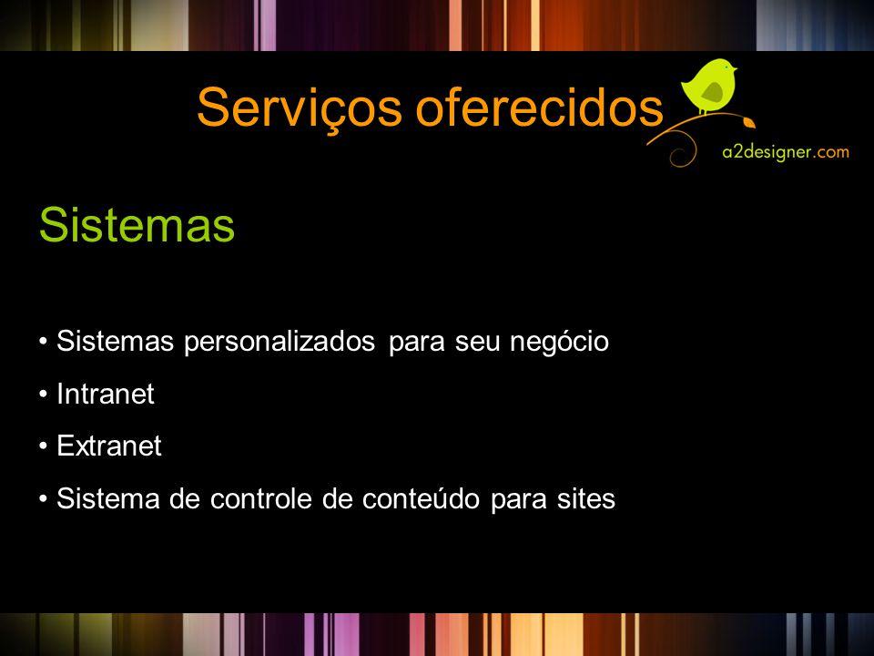 Serviços oferecidos Sistemas • Sistemas personalizados para seu negócio • Intranet • Extranet • Sistema de controle de conteúdo para sites