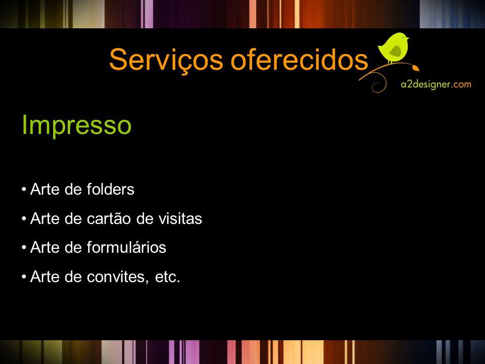 Serviços oferecidos Impresso • Arte de folders • Arte de cartão de visitas • Arte de formulários • Arte de convites, etc.