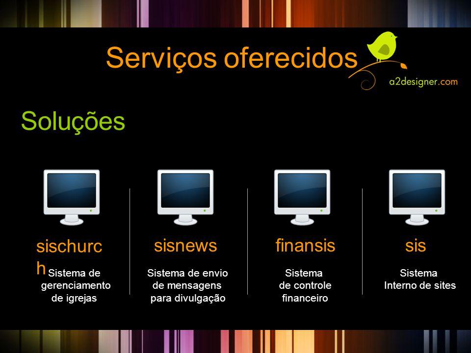 Serviços oferecidos Soluções Sistema de gerenciamento de igrejas Sistema de envio de mensagens para divulgação Sistema de controle financeiro Sistema Interno de sites sischurc h sisnewsfinansissis