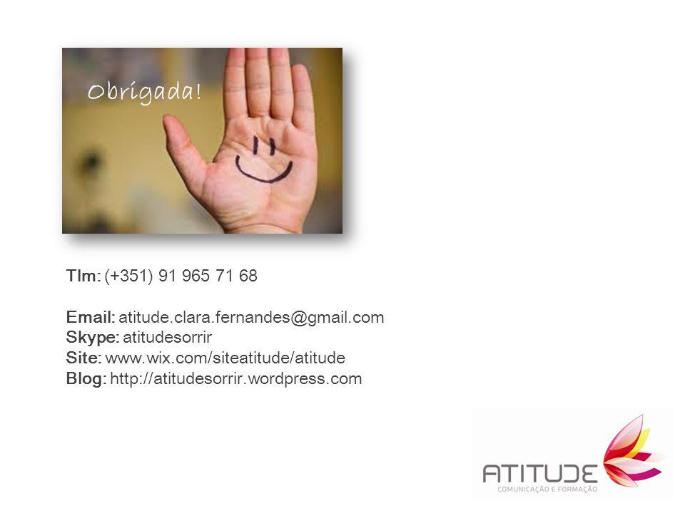Tlm: (+351) 91 965 71 68 Email: atitude.clara.fernandes@gmail.com Skype: atitudesorrir Site: www.wix.com/siteatitude/atitude Blog: http://atitudesorrir.wordpress.com Obrigada!