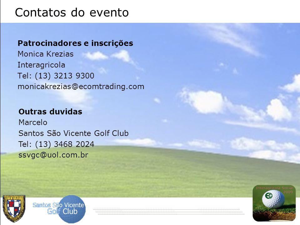 Contatos do evento Patrocinadores e inscrições Monica Krezias Interagricola Tel: (13) 3213 9300 monicakrezias@ecomtrading.com Outras duvidas Marcelo Santos São Vicente Golf Club Tel: (13) 3468 2024 ssvgc@uol.com.br