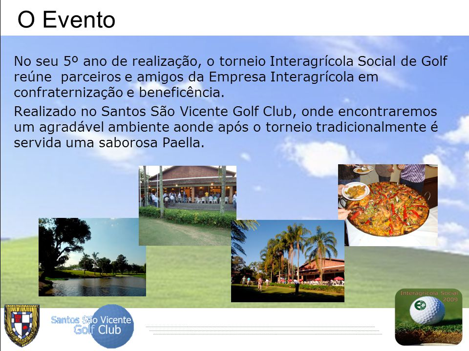 O Evento No seu 5º ano de realização, o torneio Interagrícola Social de Golf reúne parceiros e amigos da Empresa Interagrícola em confraternização e b