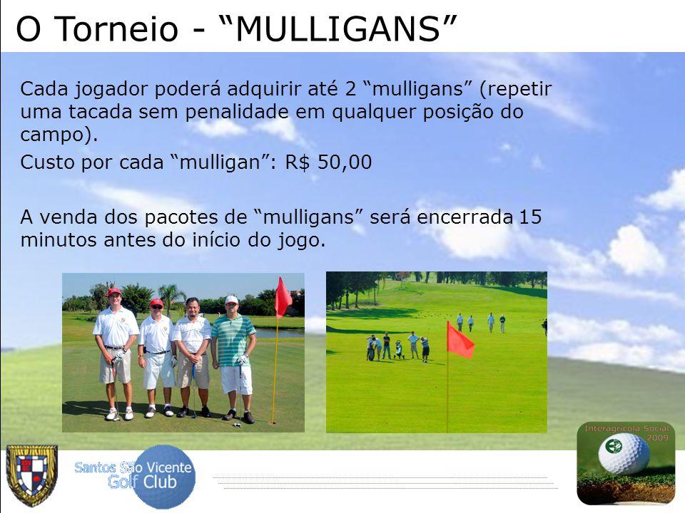 """Cada jogador poderá adquirir até 2 """"mulligans"""" (repetir uma tacada sem penalidade em qualquer posição do campo). Custo por cada """"mulligan"""": R$ 50,00 A"""