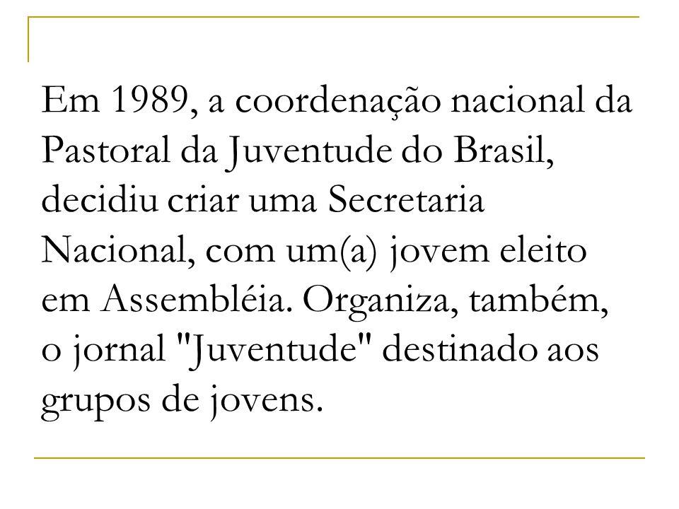 Em 1989, a coordenação nacional da Pastoral da Juventude do Brasil, decidiu criar uma Secretaria Nacional, com um(a) jovem eleito em Assembléia. Organ