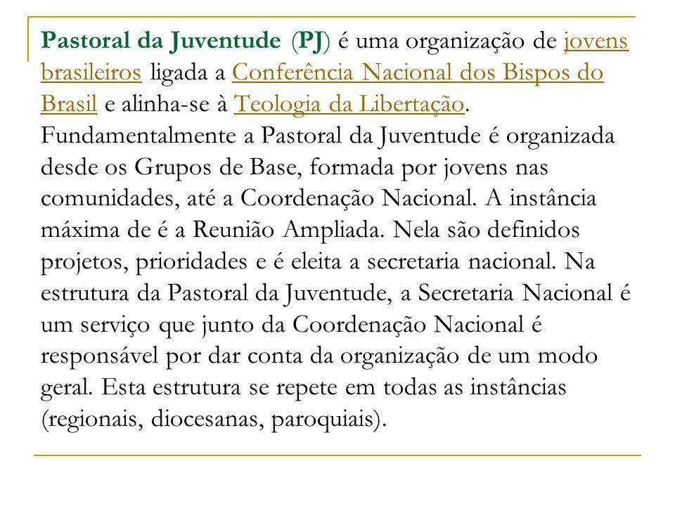 Pastoral da Juventude (PJ) é uma organização de jovens brasileiros ligada a Conferência Nacional dos Bispos do Brasil e alinha-se à Teologia da Libert