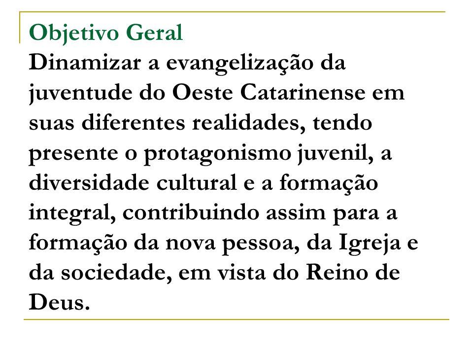 Objetivo Geral Dinamizar a evangelização da juventude do Oeste Catarinense em suas diferentes realidades, tendo presente o protagonismo juvenil, a div