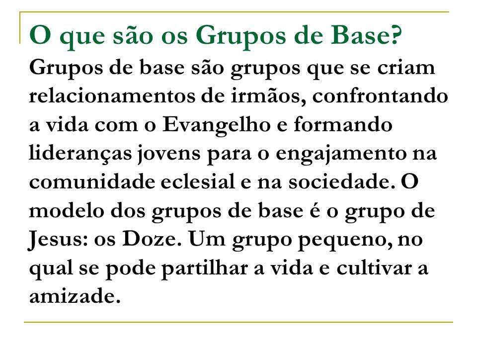 O que são os Grupos de Base? Grupos de base são grupos que se criam relacionamentos de irmãos, confrontando a vida com o Evangelho e formando lideranç