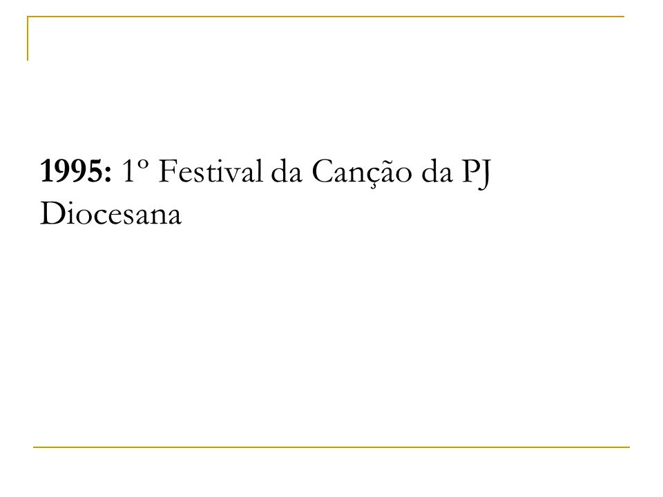 1995: 1º Festival da Canção da PJ Diocesana