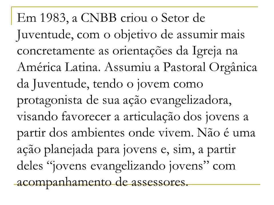 Em 1983, a CNBB criou o Setor de Juventude, com o objetivo de assumir mais concretamente as orientações da Igreja na América Latina. Assumiu a Pastora