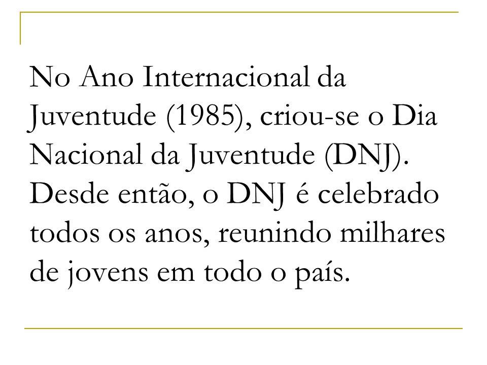 No Ano Internacional da Juventude (1985), criou-se o Dia Nacional da Juventude (DNJ). Desde então, o DNJ é celebrado todos os anos, reunindo milhares