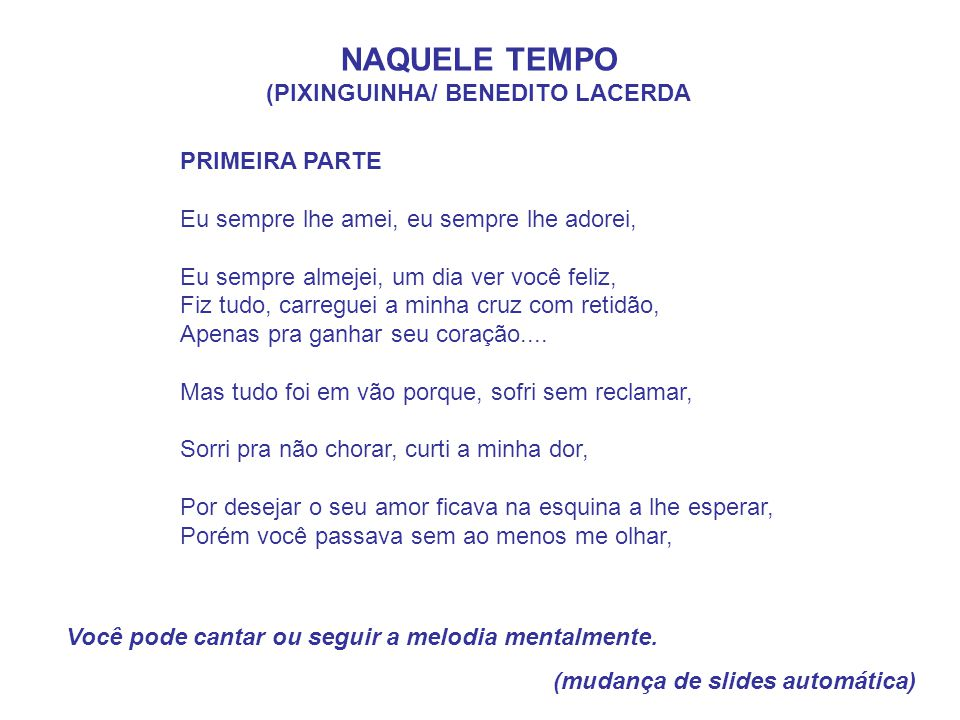 NAQUELE TEMPO (PIXINGUINHA/ BENEDITO LACERDA Você pode cantar ou seguir a melodia mentalmente. (mudança de slides automática) PRIMEIRA PARTE Eu sempre