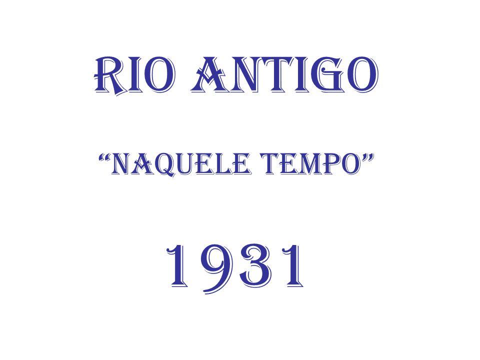 """Rio Antigo """"Naquele Tempo"""" 1931"""