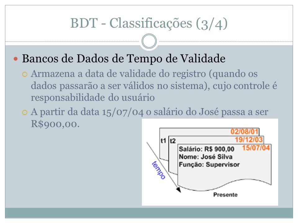 BDT - Classificações (3/4)  Bancos de Dados de Tempo de Validade  Armazena a data de validade do registro (quando os dados passarão a ser válidos no