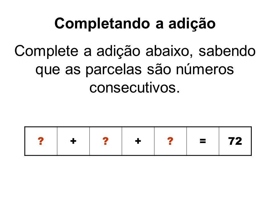 Completando a adição Complete a adição abaixo, sabendo que as parcelas são números consecutivos. ?+?+?=72