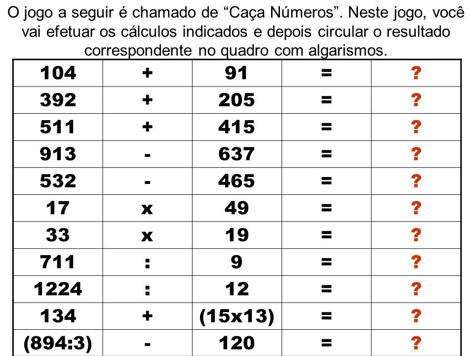 """O jogo a seguir é chamado de """"Caça Números"""". Neste jogo, você vai efetuar os cálculos indicados e depois circular o resultado correspondente no quadro"""