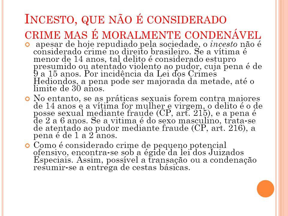 I NCESTO, QUE NÃO É CONSIDERADO CRIME MAS É MORALMENTE CONDENÁVEL apesar de hoje repudiado pela sociedade, o incesto não é considerado crime no direit