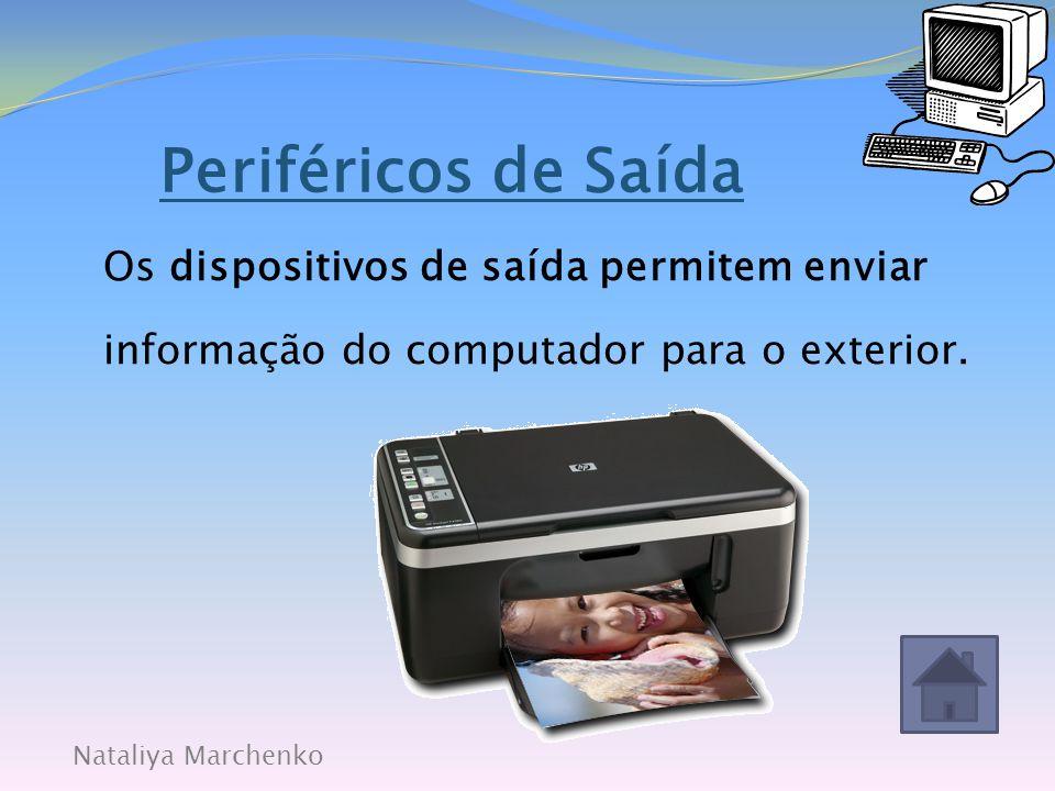 Nataliya Marchenko Periféricos de Entrada Os dispositivos de entrada permitem que o utilizador envie informação para o computador.