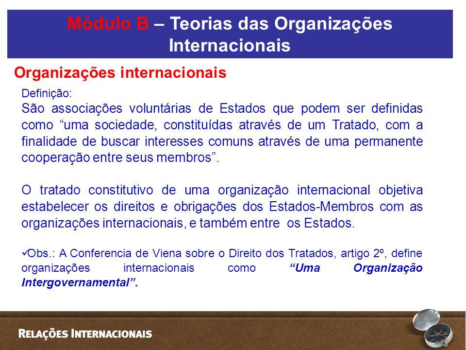 """Definição: São associações voluntárias de Estados que podem ser definidas como """"uma sociedade, constituídas através de um Tratado, com a finalidade de"""