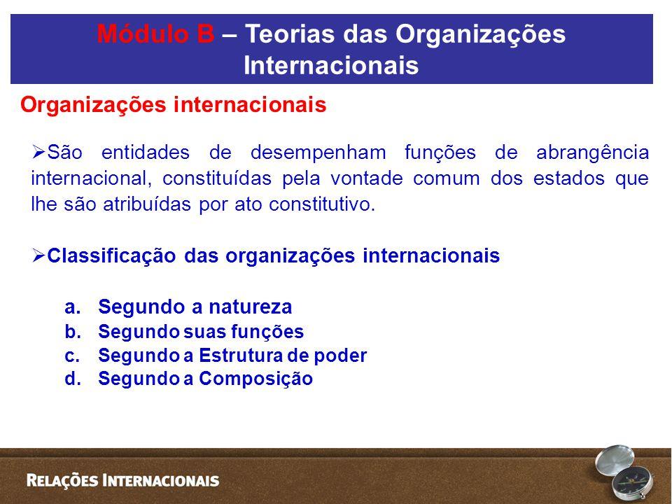  São entidades de desempenham funções de abrangência internacional, constituídas pela vontade comum dos estados que lhe são atribuídas por ato consti