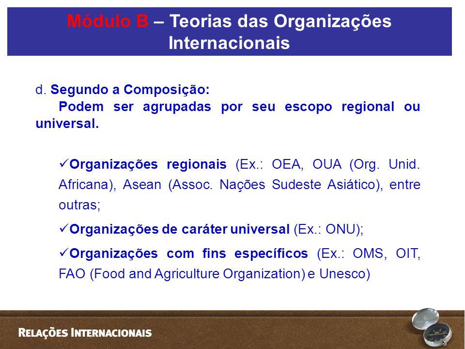 d. Segundo a Composição: Podem ser agrupadas por seu escopo regional ou universal.  Organizações regionais (Ex.: OEA, OUA (Org. Unid. Africana), Asea